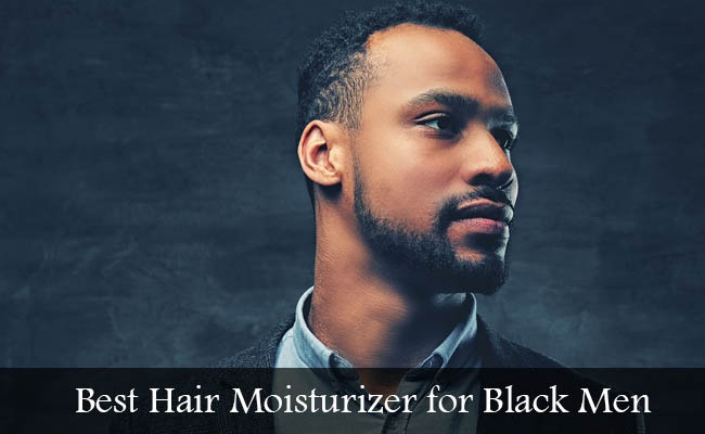 Best Hair Moisturizer for Black Men Reviews